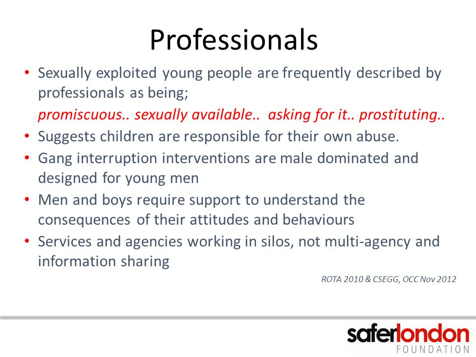 Professionals Sexually exploited young people are frequently described by professionals as being;