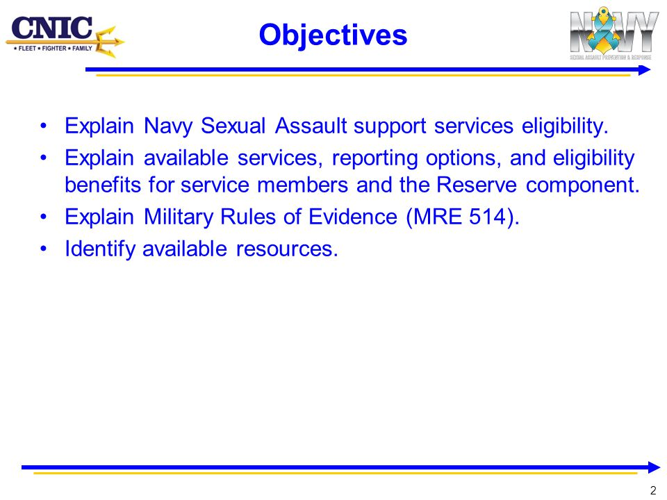 Objectives Explain Navy Sexual Assault support services eligibility.