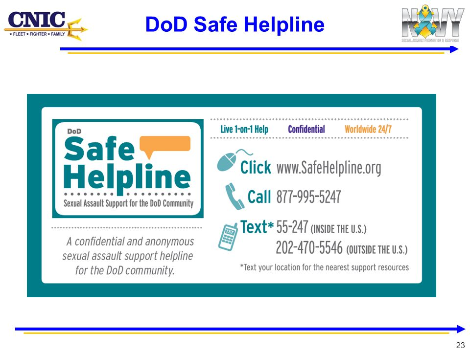 DoD Safe Helpline Safe Helpline is the DoD crisis hotline, which is available 24/7. Toll-Free: 877-995-5247.