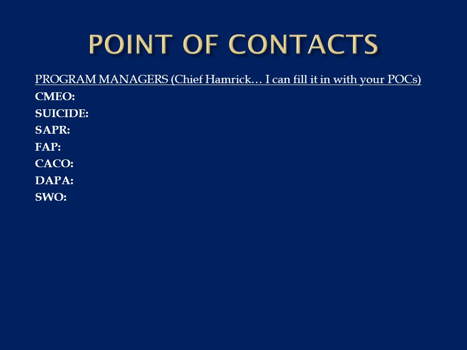 POINT OF CONTACTS PROGRAM MANAGERS (Chief Hamrick… I can fill it in with your POCs) CMEO: SUICIDE: