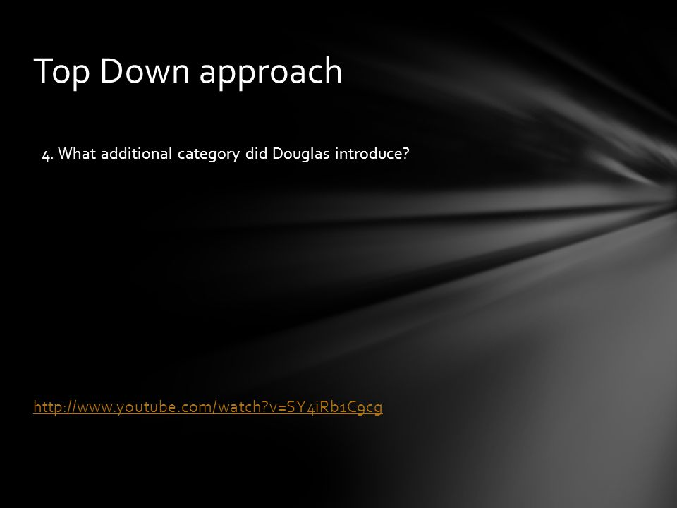 Top Down approach 4. What additional category did Douglas introduce.
