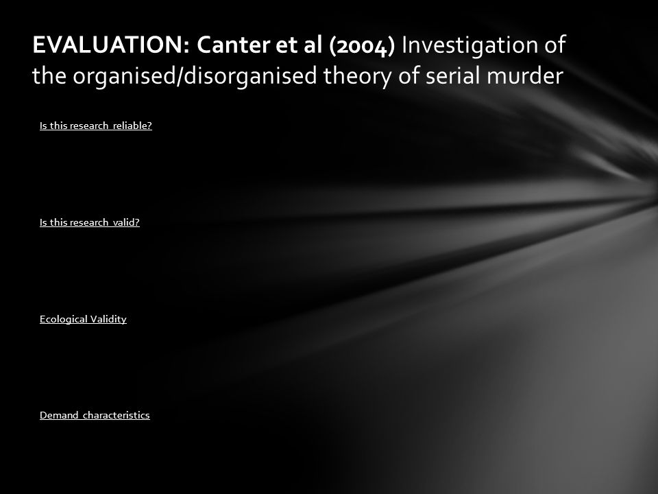 EVALUATION: Canter et al (2004) Investigation of the organised/disorganised theory of serial murder