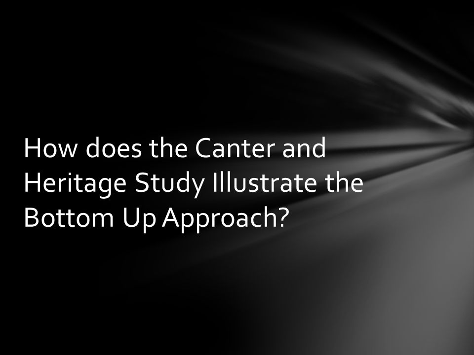 How does the Canter and Heritage Study Illustrate the Bottom Up Approach