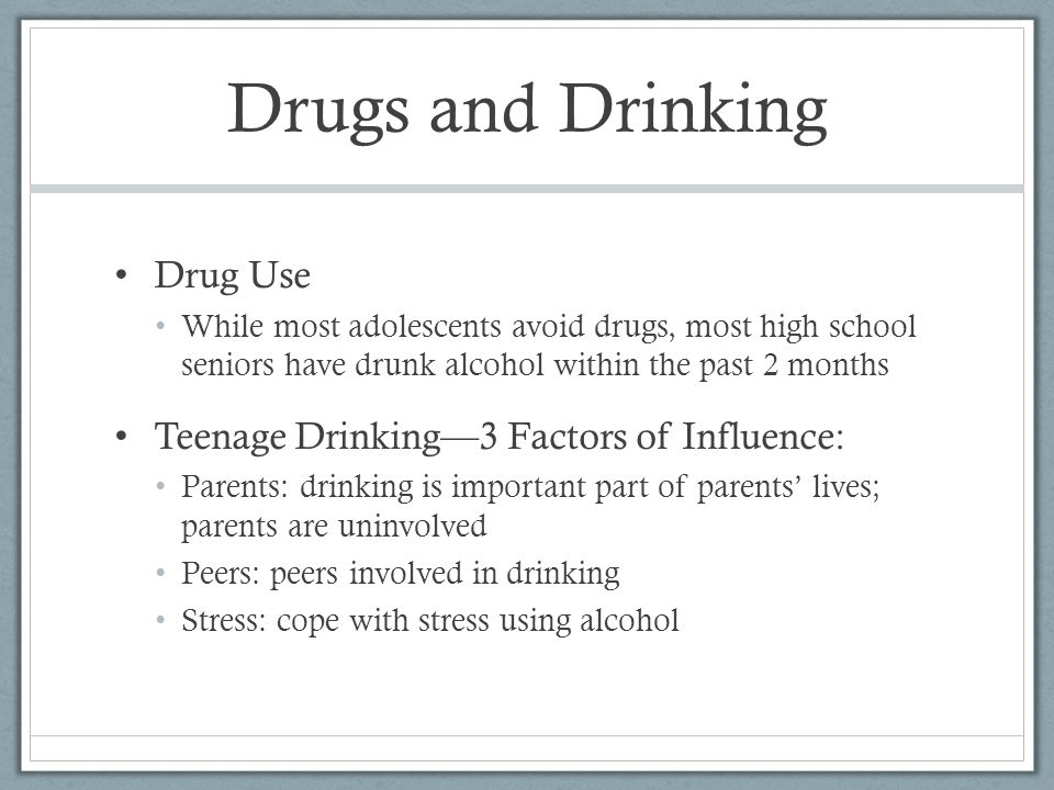 Drugs and Drinking Drug Use Teenage Drinking—3 Factors of Influence:
