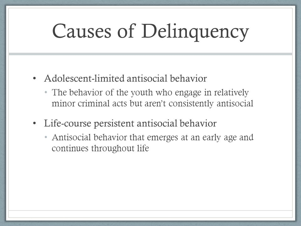 Causes of Delinquency Adolescent-limited antisocial behavior