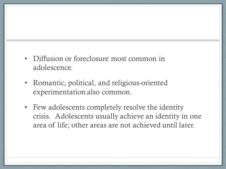 Diffusion or foreclosure most common in adolescence.