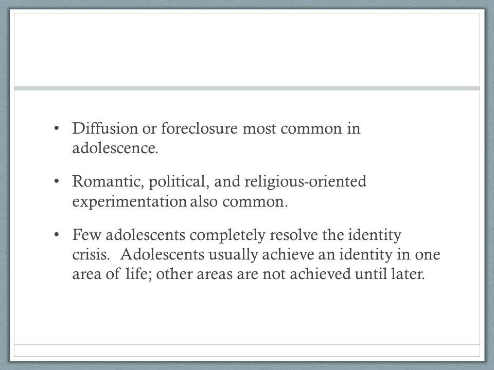 Diffusion or foreclosure most common in adolescence.