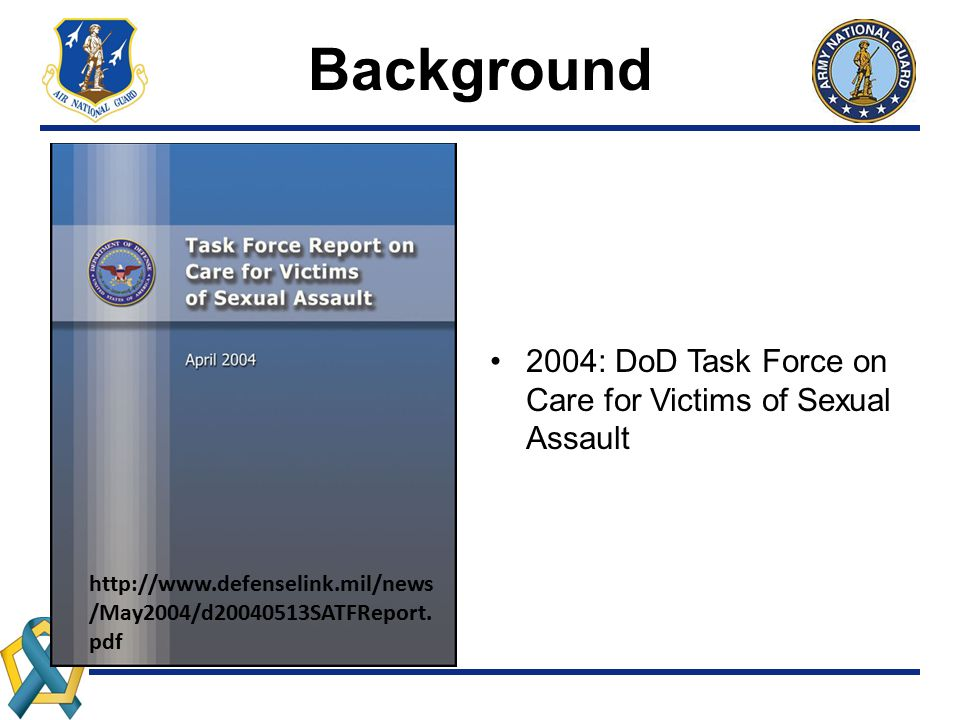 Background 2004: DoD Task Force on Care for Victims of Sexual Assault