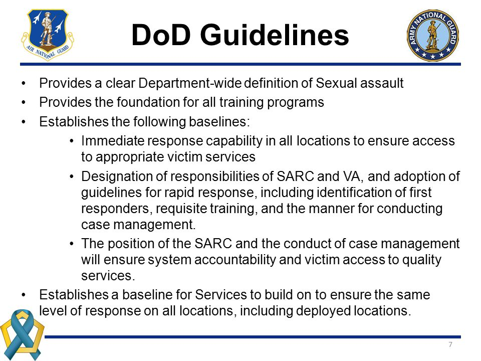 DoD Guidelines Provides a clear Department-wide definition of Sexual assault. Provides the foundation for all training programs.