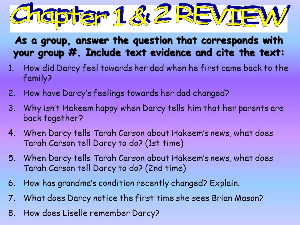 Chapter 1 & 2 REVIEW As a group, answer the question that corresponds with your group #. Include text evidence and cite the text: