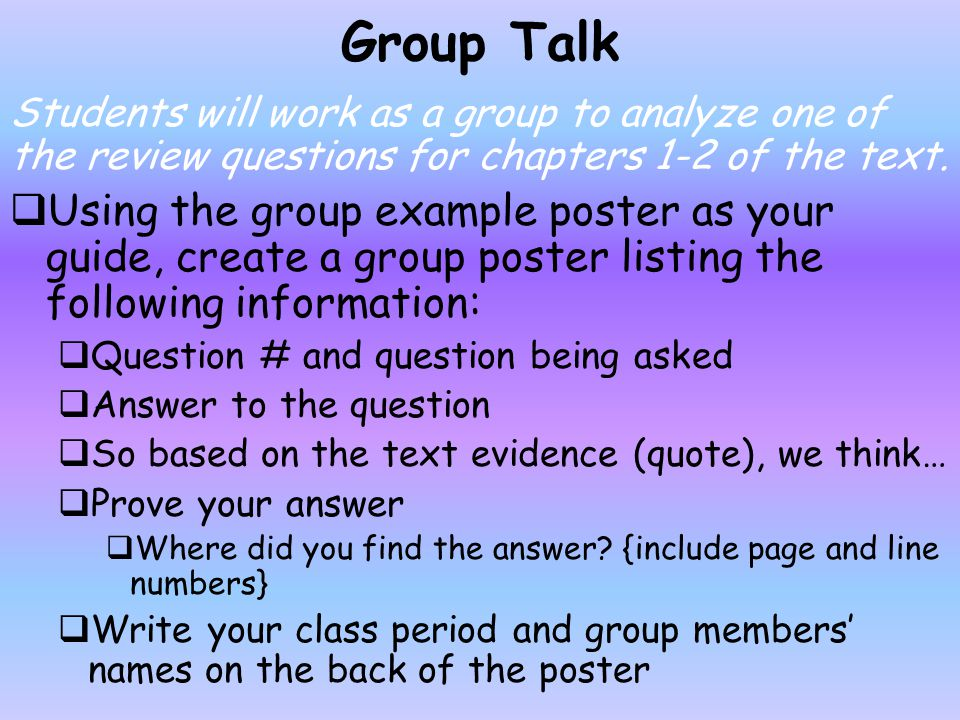 Group Talk Students will work as a group to analyze one of the review questions for chapters 1-2 of the text.