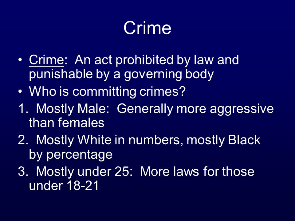 Crime Crime: An act prohibited by law and punishable by a governing body. Who is committing crimes
