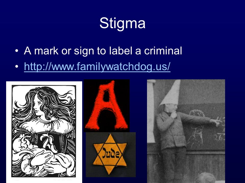 Stigma A mark or sign to label a criminal