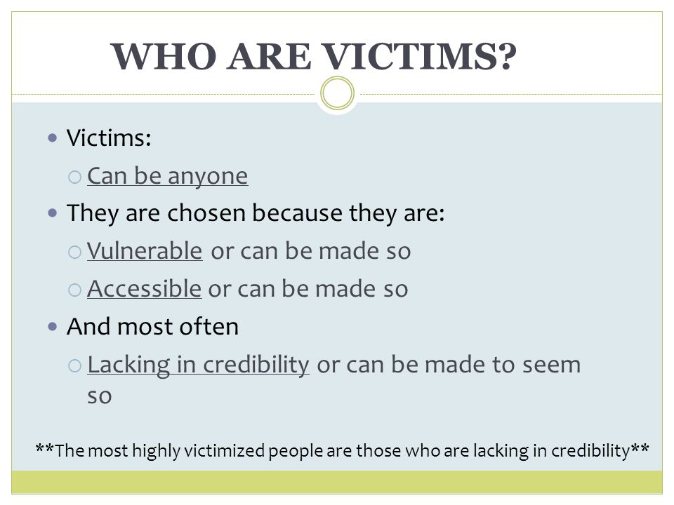 WHO ARE VICTIMS Victims: Can be anyone