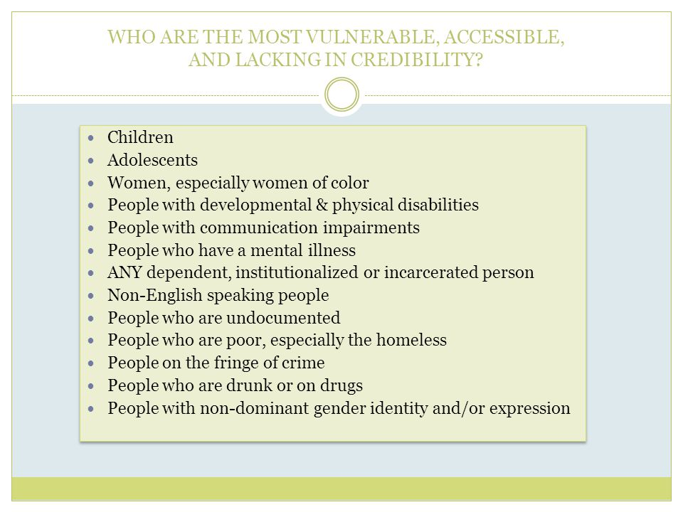 WHO ARE THE MOST VULNERABLE, ACCESSIBLE, AND LACKING IN CREDIBILITY