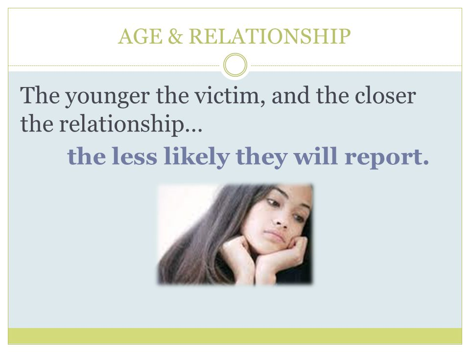 The younger the victim, and the closer the relationship…