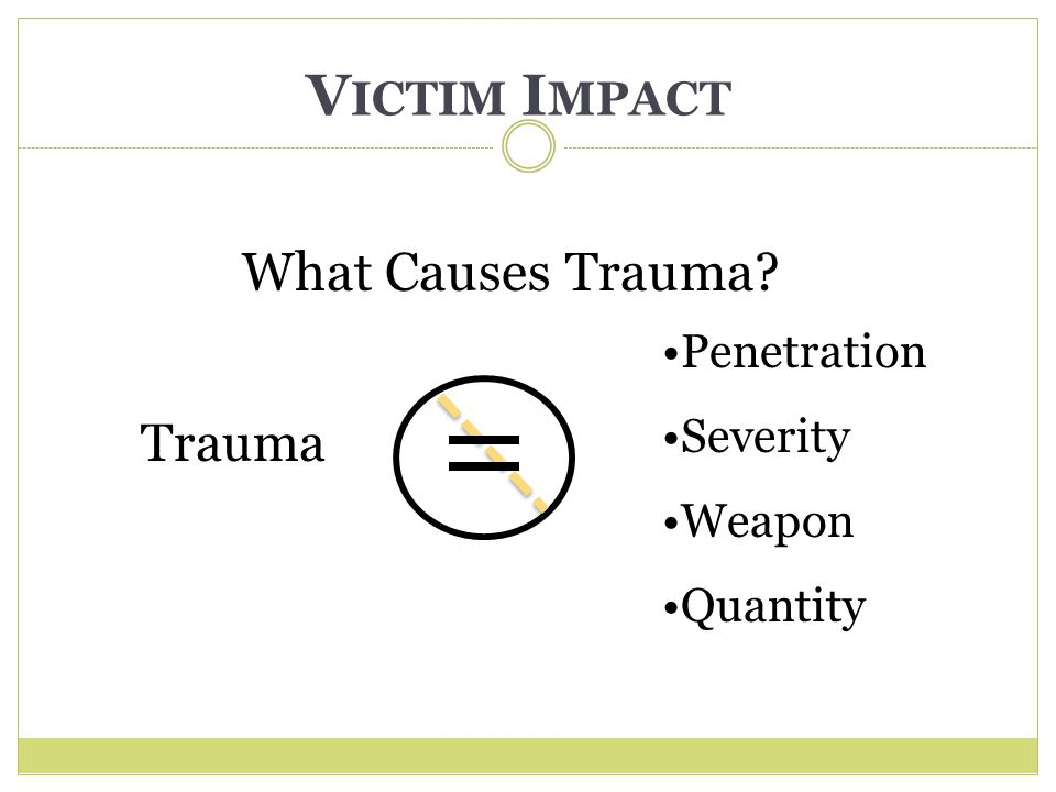 Victim Impact What Causes Trauma Trauma Penetration Severity Weapon