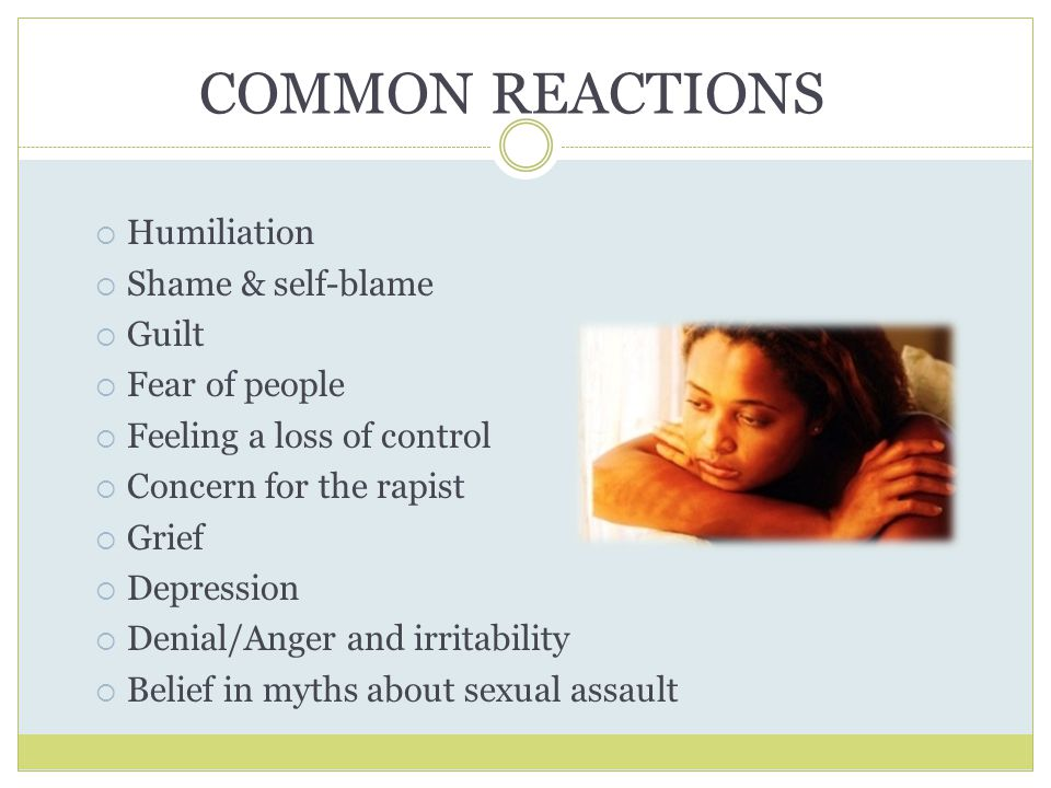 COMMON REACTIONS Humiliation Shame & self-blame Guilt Fear of people