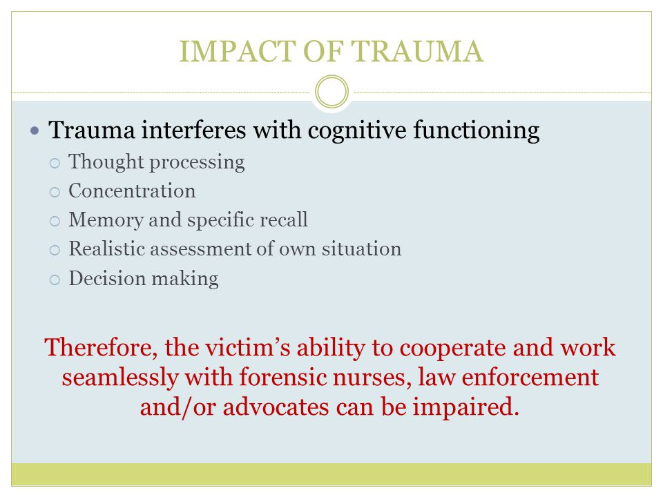 IMPACT OF TRAUMA Trauma interferes with cognitive functioning