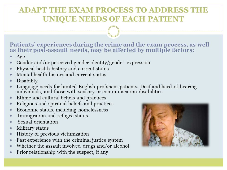 ADAPT THE EXAM PROCESS TO ADDRESS THE UNIQUE NEEDS OF EACH PATIENT
