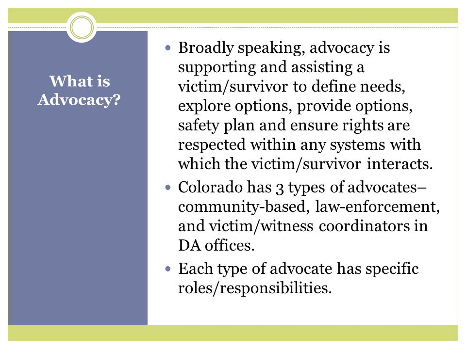 Each type of advocate has specific roles/responsibilities.