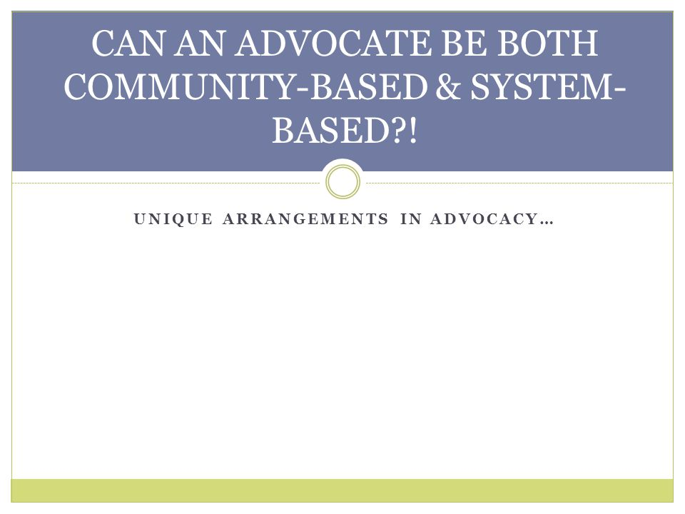CAN AN ADVOCATE BE BOTH COMMUNITY-BASED & SYSTEM-BASED !