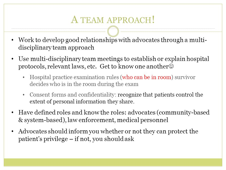 A team approach! Work to develop good relationships with advocates through a multi- disciplinary team approach.
