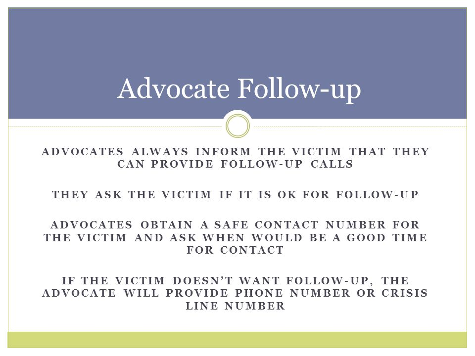 They Ask the victim if it is OK for follow-up