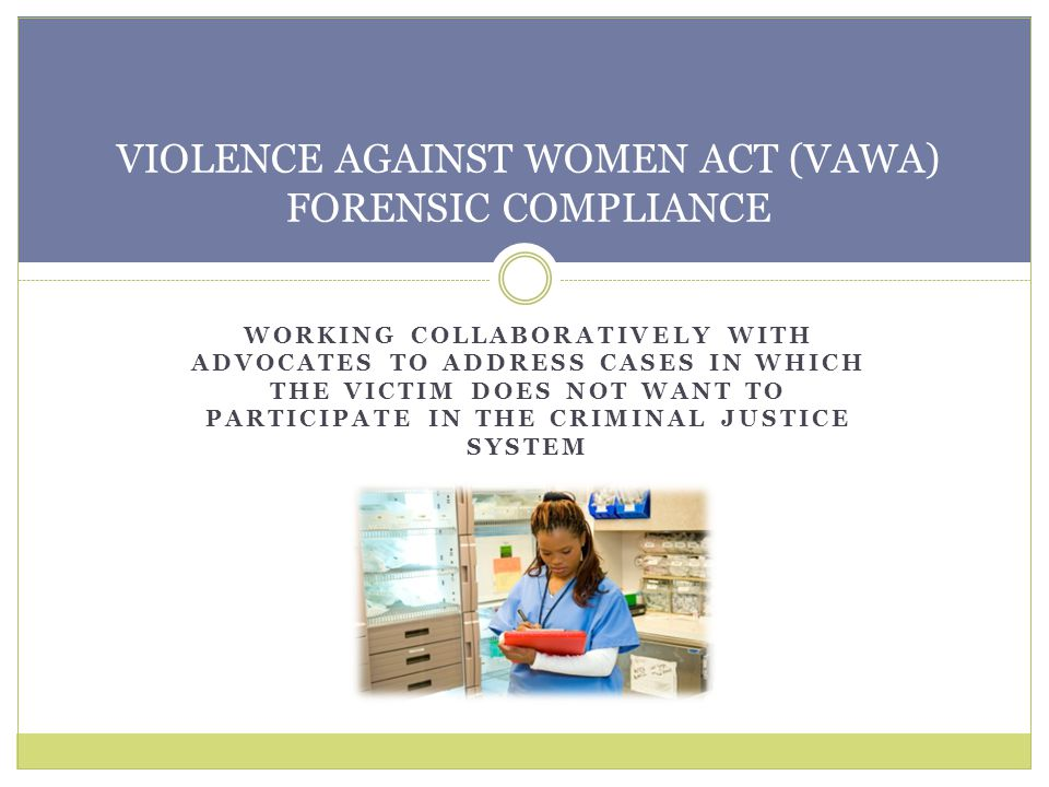 VIOLENCE AGAINST WOMEN ACT (VAWA) FORENSIC COMPLIANCE