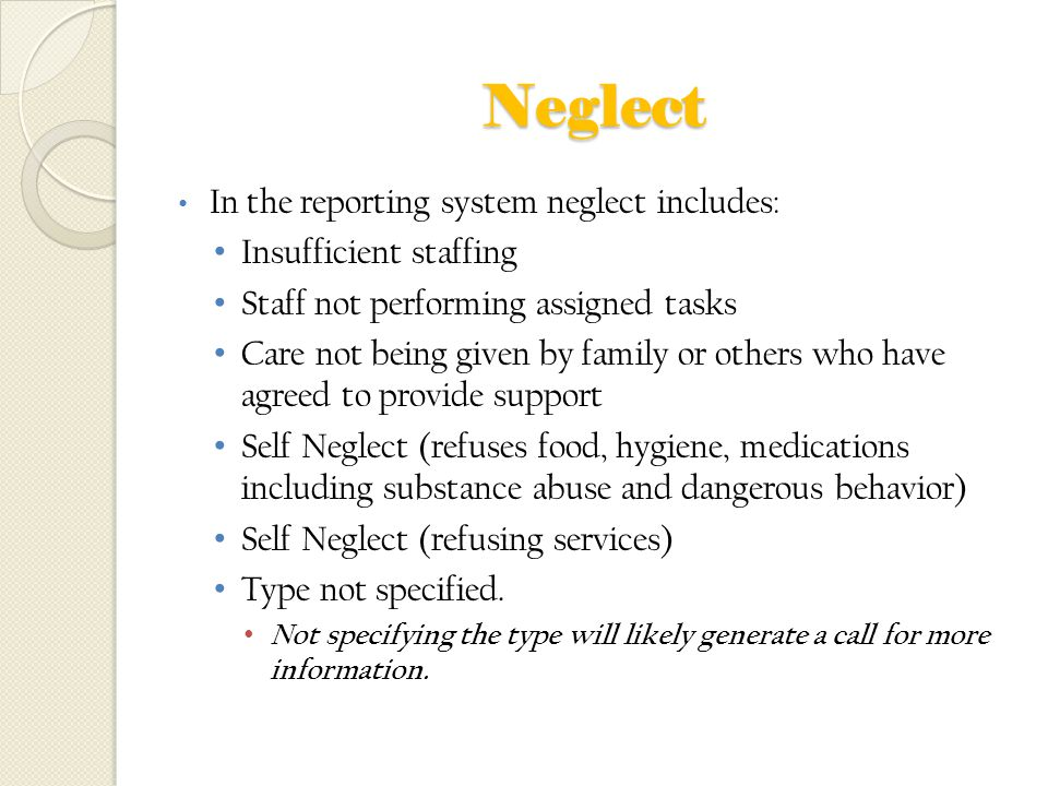 Neglect In the reporting system neglect includes: