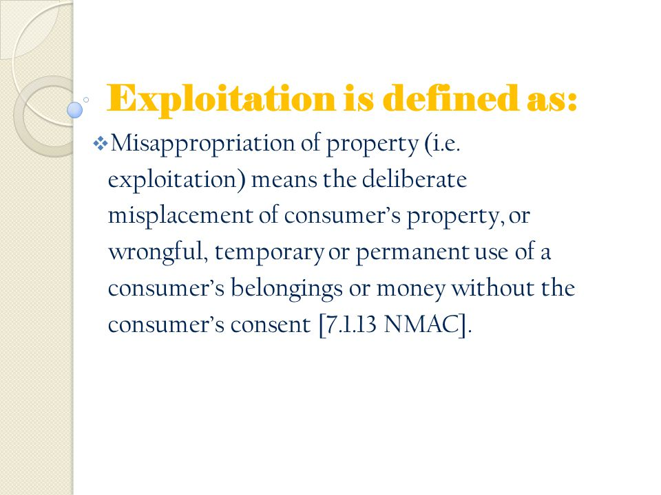 Exploitation is defined as: