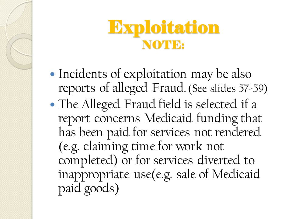 Exploitation NOTE: Incidents of exploitation may be also reports of alleged Fraud. (See slides 57-59)