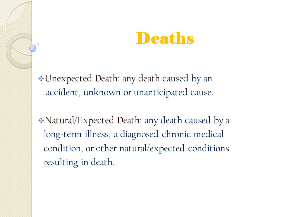 Deaths Unexpected Death: any death caused by an