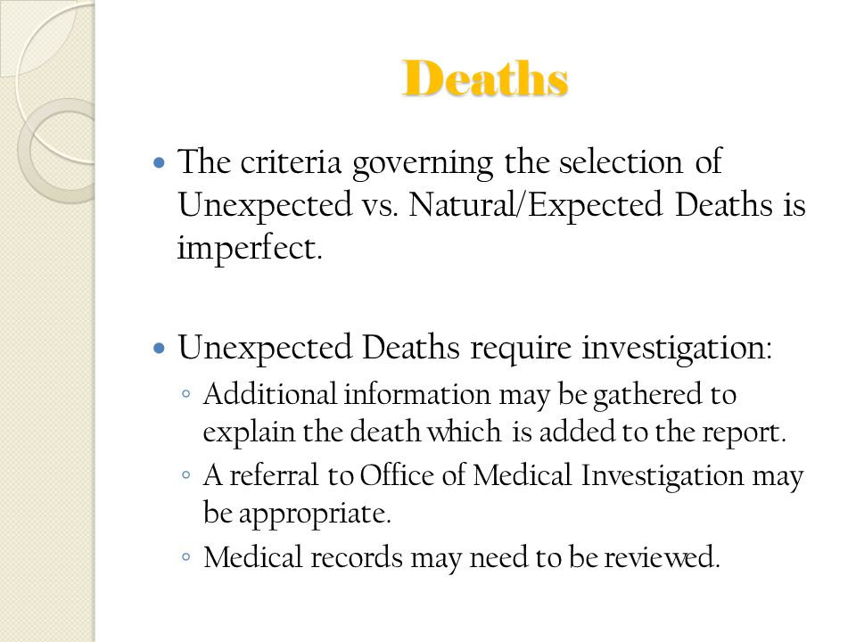 Deaths The criteria governing the selection of Unexpected vs. Natural/Expected Deaths is imperfect.