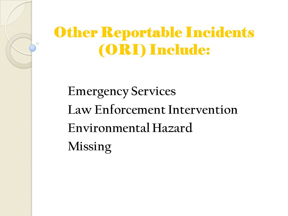 Other Reportable Incidents (ORI) Include: