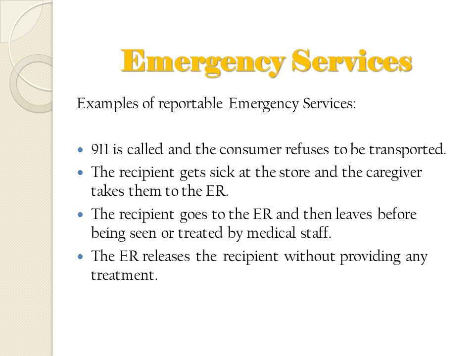 Emergency Services Examples of reportable Emergency Services: