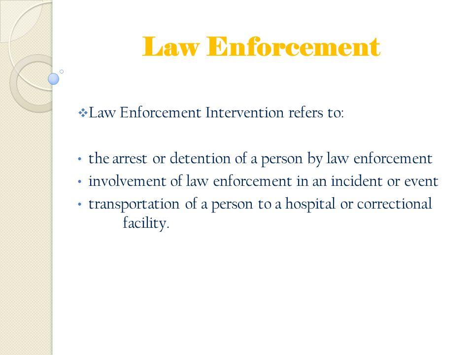 Law Enforcement Law Enforcement Intervention refers to: