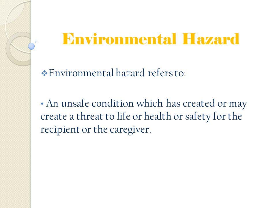 Environmental Hazard Environmental hazard refers to: