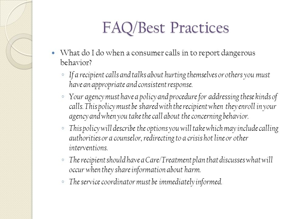 FAQ/Best Practices What do I do when a consumer calls in to report dangerous behavior