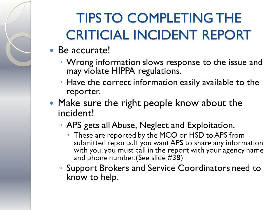 TIPS TO COMPLETING THE CRITICIAL INCIDENT REPORT