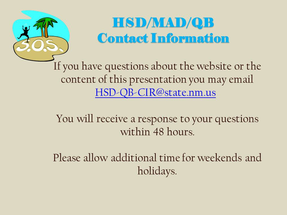 HSD/MAD/QB Contact Information If you have questions about the website or the. content of this presentation you may email.
