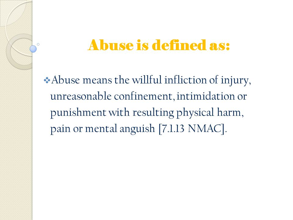 Abuse is defined as: Abuse means the willful infliction of injury,