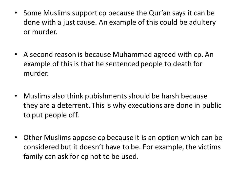 Some Muslims support cp because the Qur'an says it can be done with a just cause. An example of this could be adultery or murder.