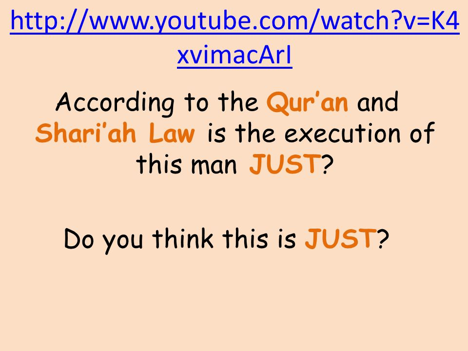 http://www.youtube.com/watch v=K4xvimacArI According to the Qur'an and Shari'ah Law is the execution of this man JUST.