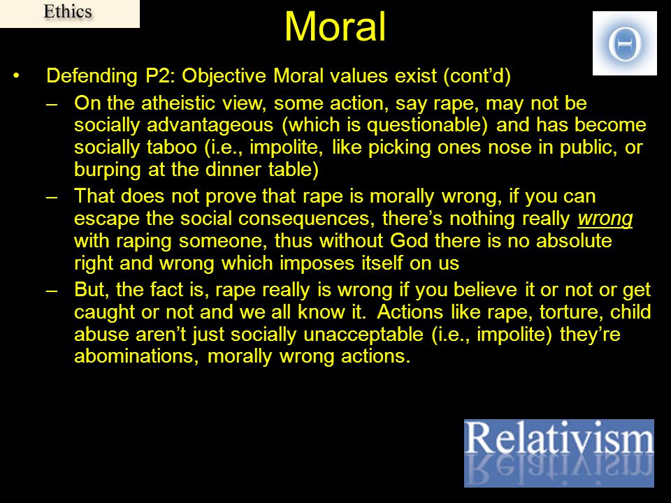 objective moral values definition Do objective moral values exist what is the evidence for the existence of objective moral values.
