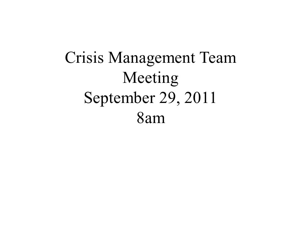 Crisis Management Team Meeting September 29, 2011 8am