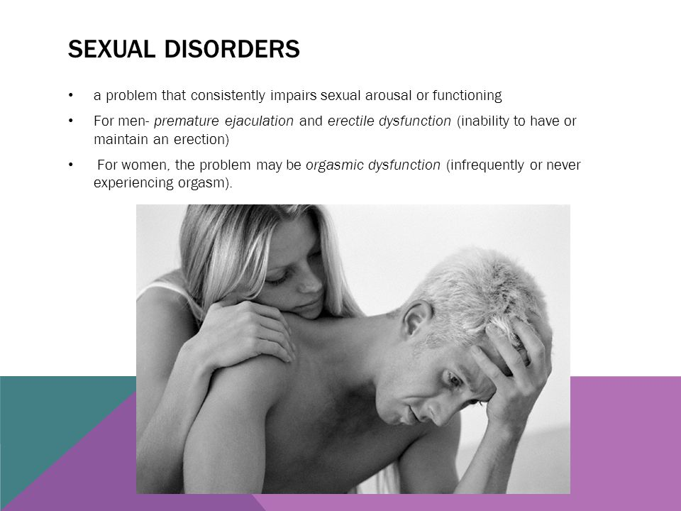 Sexual disorders a problem that consistently impairs sexual arousal or functioning.
