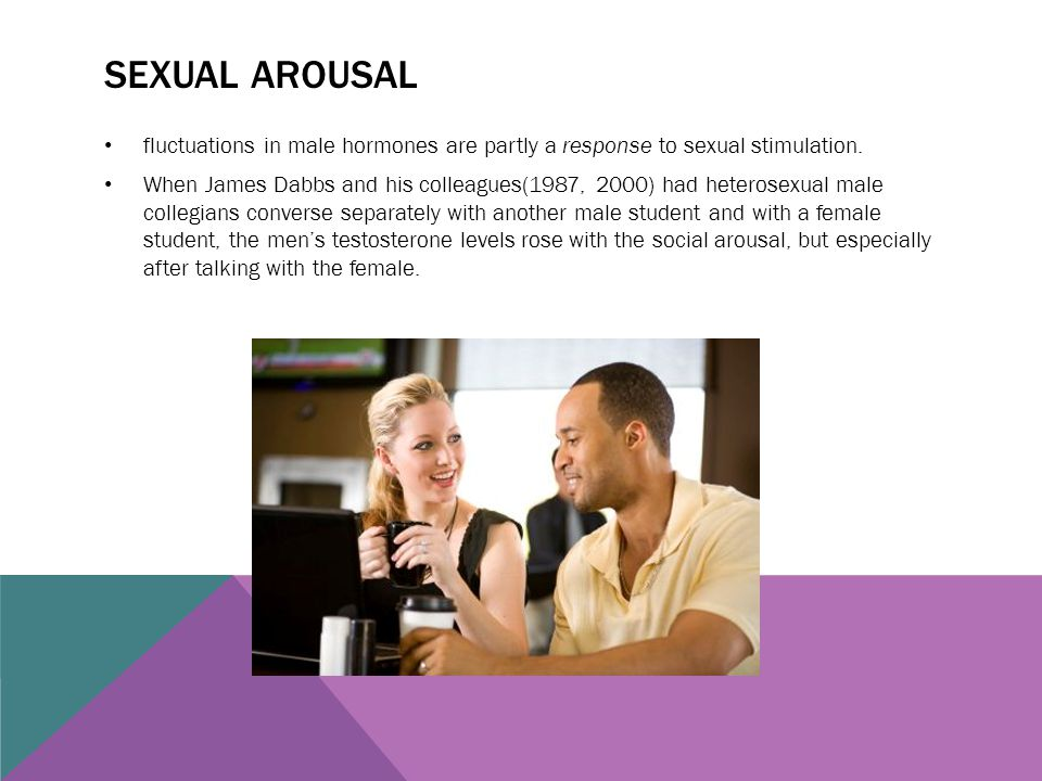 Sexual arousal fluctuations in male hormones are partly a response to sexual stimulation.
