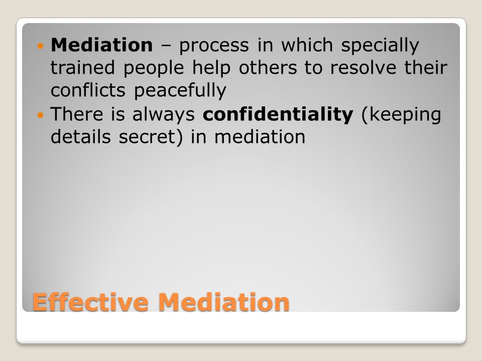 Mediation – process in which specially trained people help others to resolve their conflicts peacefully