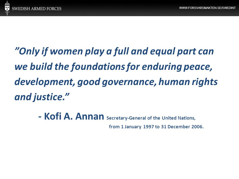 Only if women play a full and equal part can we build the foundations for enduring peace, development, good governance, human rights and justice.